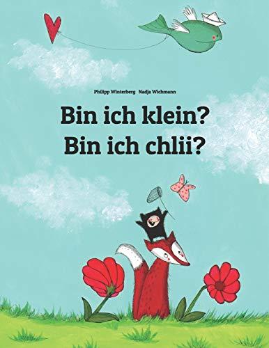 Bin ich klein? Bin ich chlii?: Kinderbuch Deutsch-Schweizerdeutsch (zweisprachig/bilingual) (Weltkin