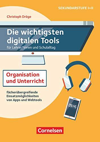 Die wichtigsten digitalen Tools: Organisation und Unterricht - für Lehrer*innen und Schulalltag - FächerübergreifendeEinsatzmöglichkeiten von Apps und Webtools - Buch