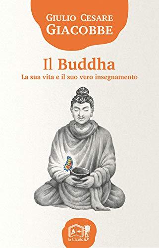 Il Buddha. La sua vita e il suo vero insegnamento