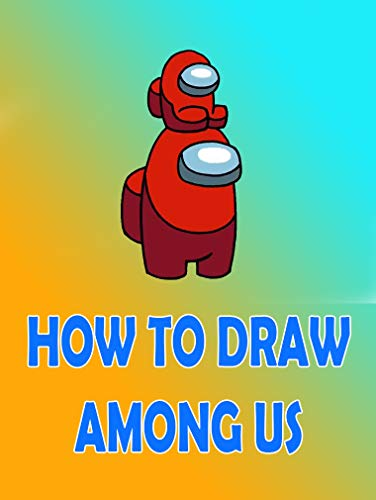 How to Draw Among Us Characters : Step By Step Drawing book and Colour Impostors and Crewmates For Among Us Fans Part 4 (English Edition)