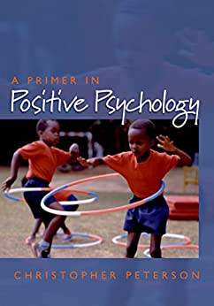 A Primer in Positive Psychology (Oxford Positive Psychology Series) by [Christopher Peterson]