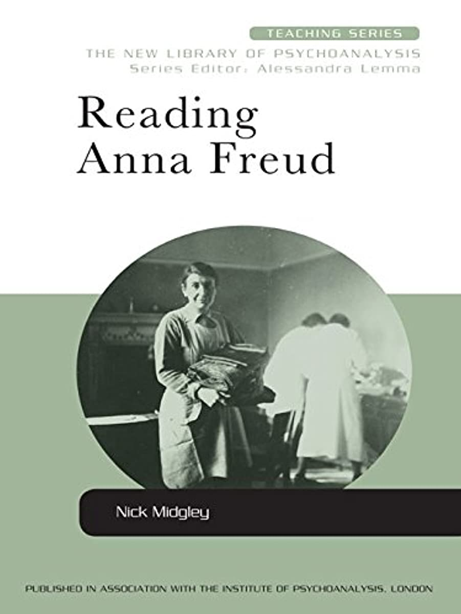 登録する理論症状Reading Anna Freud (New Library of Psychoanalysis Teaching Series Book 7) (English Edition)