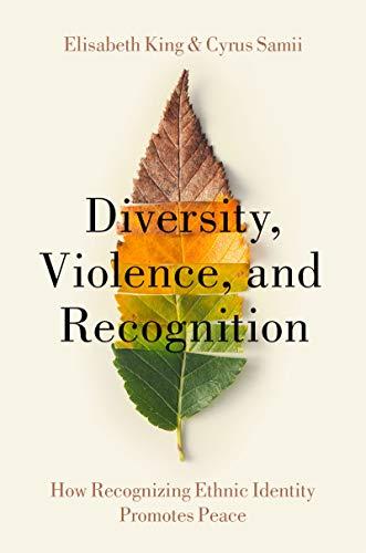 Diversity, Violence, and Recognition: How recognizing ethnic identity promotes peace (English Edition) - King, Elisabeth, Samii, Cyrus