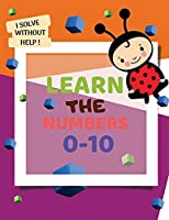 Learn the Numbers 0-10: lots of fun number tracing practice, learn the number for kids ages 2-4, number practice workbook to learn the number from 0 to 10, trace and learn numbers.