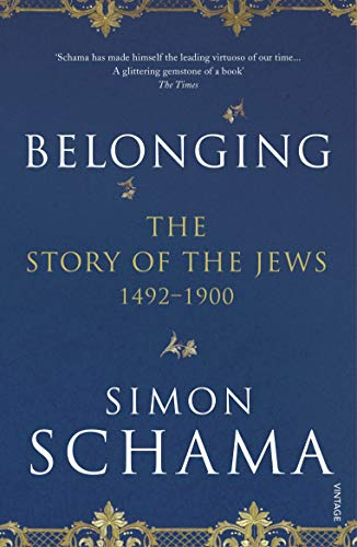 Belonging: The Story of the Jews 1492–1900 (Story of the Jews Vol 2)