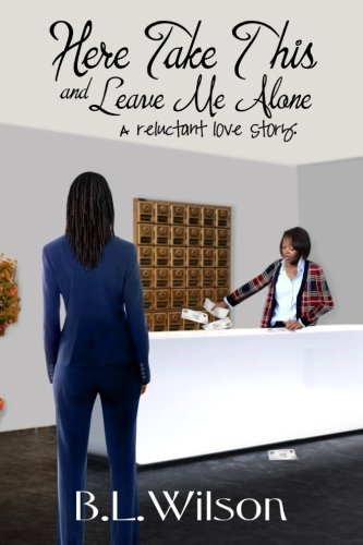 Here Take This and Leave Me Alone: A reluctant love story (Summer Reads) (Volume 2)
