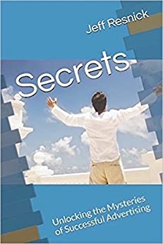 Secrets: Unlocking the Mysteries of Successful Advertising by [Jeff Resnick]