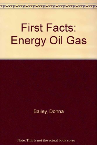 First Facts: Energy Oil Gas