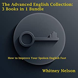 The Advanced English Collection: 3 Books in 1 Bundle - How to Improve Your Spoken English Fast                   By:                                                                                                                                 Whitney Nelson                               Narrated by:                                                                                                                                 Dana Roth                      Length: 6 hrs and 34 mins     35 ratings     Overall 4.6