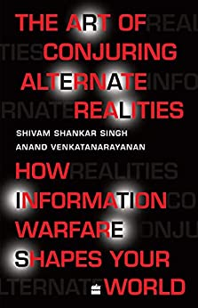 The Art Of Conjuring Alternate Realities: How Information Warfare Shapes Your World (English Edition) par [Shivam Shankar Singh, Anand Venkatanarayanan]