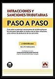 Infracciones y sanciones tributarias. Paso a paso: Guía sobre la potestad sancionadora de la Administración, los principios aplicables, el análisis de ... criterios de graduación de las sanciones: 1