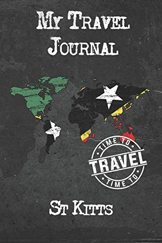 My Travel Journal St Kitts: 6x9 Travel Notebook or Diary with prompts, Checklists and Bucketlists perfect gift for your Trip to St Kitts for every Traveler