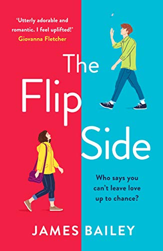 The Flip Side: Wonderfully romantic and utterly hilarious. The laugh-out-loud rom-com of 2020! by [James Bailey]