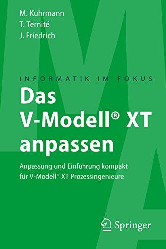 Das V-Modell® XT anpassen: Anpassung und Einführung kompakt für V-Modell® XT Prozessingenieure (Informatik im Fokus)