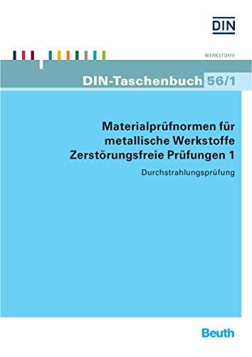 Materialprüfnormen für metallische Werkstoffe: Zerstörungsfreie Prüfungen 1 Durchstrahlungsprüfung (DIN-Taschenbuch)