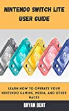 Nintendo Switch Lite User Guide: Learn How To Operate Your Nintendo Gaming, Media and Hacks (English Edition)