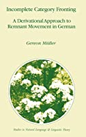 Incomplete Category Fronting: A Derivational Approach to Remnant Movement in German (Studies in Natural Language and Linguistic Theory (42))