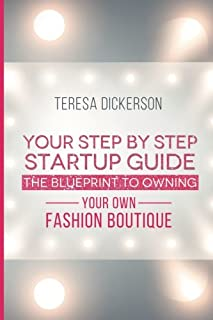 The Blue Print To Owning Your Own Fashion Boutique: Your Step By Step Startup Guide