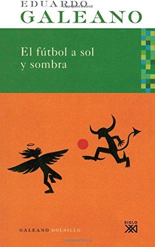 El fútbol a sol y sombra (Galeano bolsillo) (Spanish Edition)