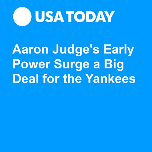 Aaron Judge's Early Power Surge a Big Deal for the Yankees audiobook cover art