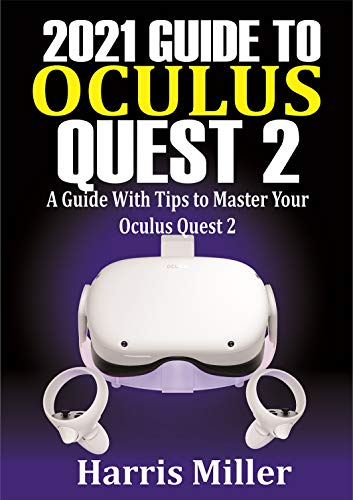 2021 Guide to Oculus Quest 2: A Guide With Tips to Master Your Oculus Quest 2 (English Edition)