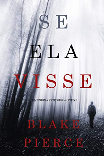 Se Ela Visse (Um Enigma Kate Wise —Livro 2)