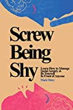 Screw Being Shy: Learn How to Manage Social Anxiety and Be Yourself in Front of Anyone