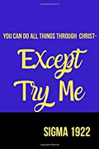 You Can Do All Things Through Christ- Except Try Me Sigma 1922: Inspirational Quotes Blank Lined Journal