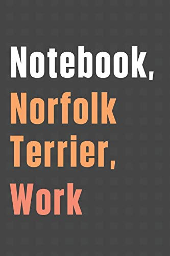 Notebook, Norfolk Terrier, Work: For Norfolk Terrier Dog Fans