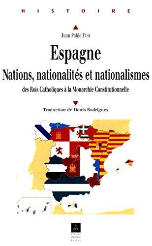 Espagne : Nations, nationalités, nationalismes: Des Rois Catholiques à la Monarchie Constitutionnelle (Histoire) (French Edition)