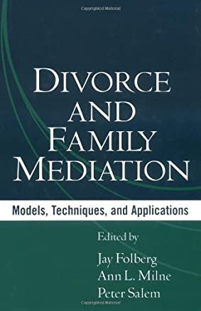 Divorce and Family Mediation: Models, Techniques, and Applications by Jay Folberg (Editor), Ann L. Milne (Editor), Peter Salem (Editor) (1-Jul-2004) Hardcover