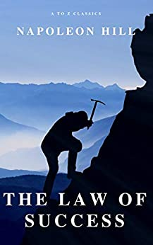 The Law of Success: In Sixteen Lessons by [Napoleon Hill, A to Z Classics]