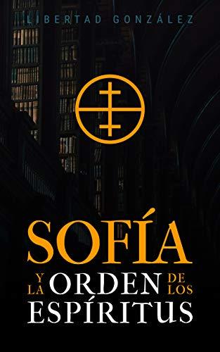Sofía - La Orden de los Espíritus: (Una aventura de acción y misterio)