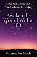 Awaken the Wizard Within 1001: Higher Self Consulting & Akashic Records Reading
