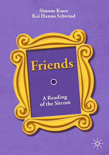 Friends: A Reading of the Sitcom (English Edition)