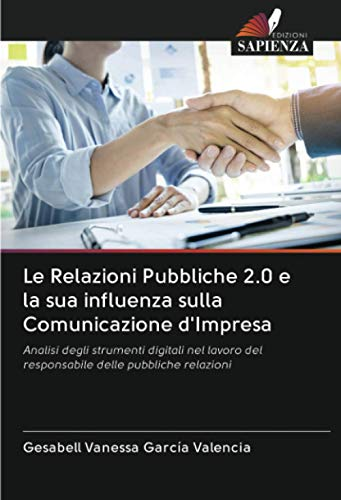 Le Relazioni Pubbliche 2.0 e la sua influenza sulla Comunicazione d'Impresa: Analisi degli strumenti digitali nel lavoro del responsabile delle pubbliche relazioni