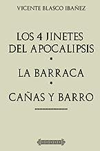 Antología Vicente Blasco Ibañez: Los cuatro jinetes del apocalipsis, La Barraca, Cañas y Barro (con notas): Edición comentada y revisada