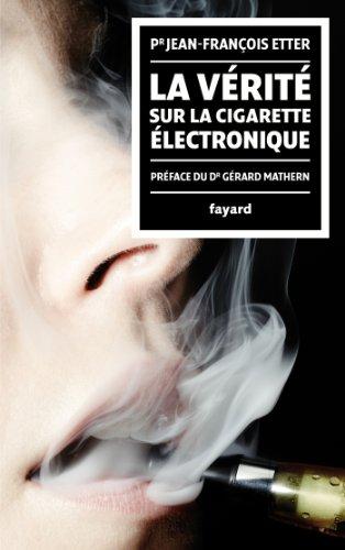 Price comparison product image La Vérité sur la cigarette électronique: préface du Docteur Gérard Mathern (Documents) (French Edition)