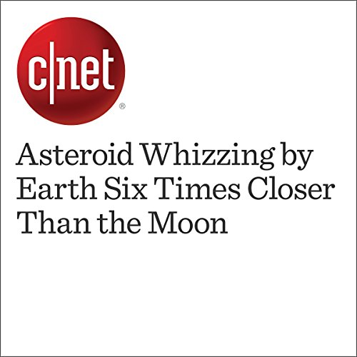 Asteroid Whizzing by Earth Six Times Closer Than the Moon audiobook cover art