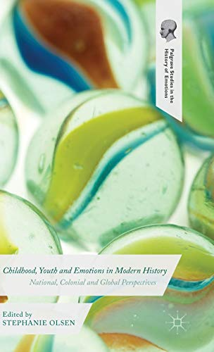 Childhood, Youth and Emotions in Modern History: National, Colonial and Global Perspectives (Palgrave Studies in the His