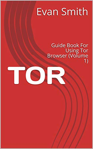 TOR: Guide Book For Using Tor Browser (Volume 1) (English Edition)