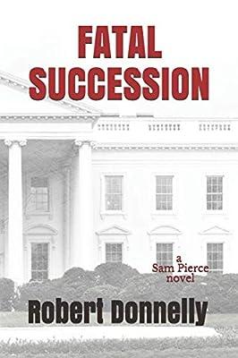 FATAL SUCCESSION (A Sam Pierce Novel)
