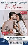 Richtig Flirten lernen für Männer: Schritt für Schritt Frauen beim Chatten verführen. So eroberst Du ihr Herz auf Social Media, Tinder und beim Online Dating. Bonus: reelle Profil- und Chatanalysen*