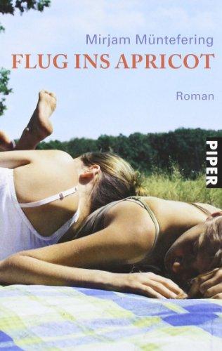 Flug ins Apricot: Roman (Piper Taschenbuch, Band 23802)
