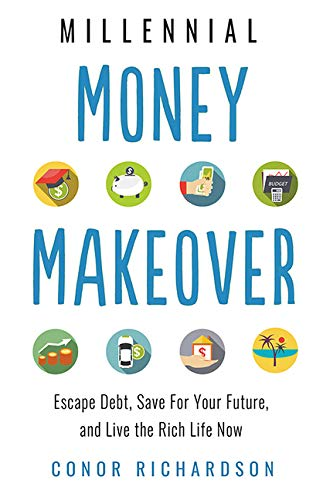 Millennial Money Makeover: Escape Debt, Save for Your Future, and Live the Rich Life Now