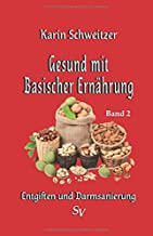 Gesund mit basischer Ernährung Band 2: Entgiften und Darmsanierung