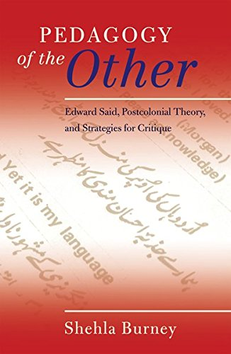 Pedagogy of the Other: Edward Said, Postcolonial Theory, and Strategies for Critique (Counterpoints: Studies in Criticality, Band 417)