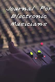 Journal For Electronic Musicians: Settings Book, Idea Notebook, Songwriting Diary, Blank Book For Notes
