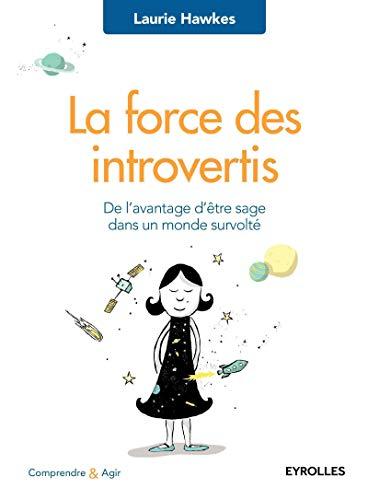 La force des introvertis: De l'avantage d'être sage dans un monde survolté.