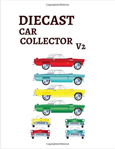 DIECAST CAR COLLECTOR V2: Notebook To Keep Track Of Your Collection - Automobile Customization Collecting Journal | Buyers | Motor Sports | Vintage Vehicles | Trucks and Trains (Car collection Log)